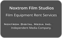 Film Equipment Rent Services  Noxtrom Digital Media Inc.  Independent Media Company. Noxtrom Film Studios